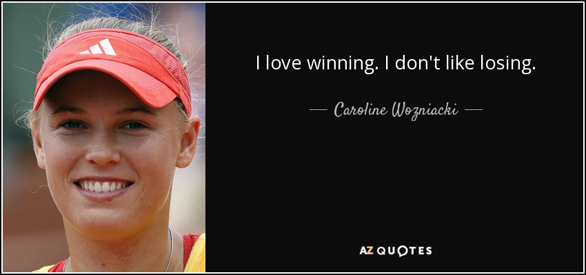 I love winning. I don't like losing. - Caroline Wozniacki