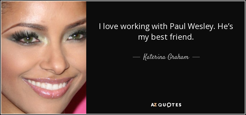 I love working with Paul Wesley. He's my best friend. - Katerina Graham