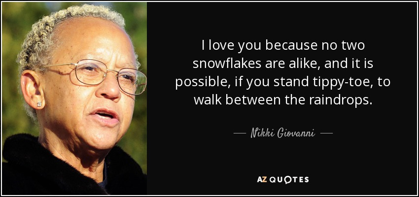 Nikki Giovanni Quote I Love You Because No Two Snowflakes Are Alike Custom Snowflake Love Quotes