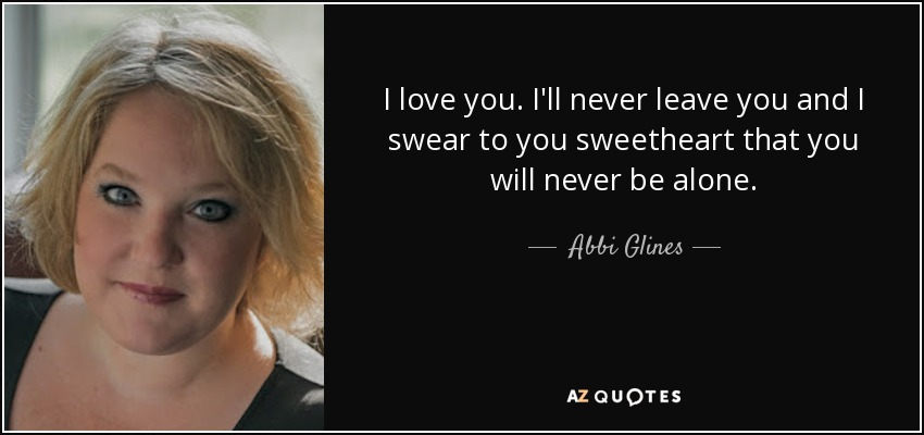Abbi Glines Quote I Love You Ill Never Leave You And I Swear