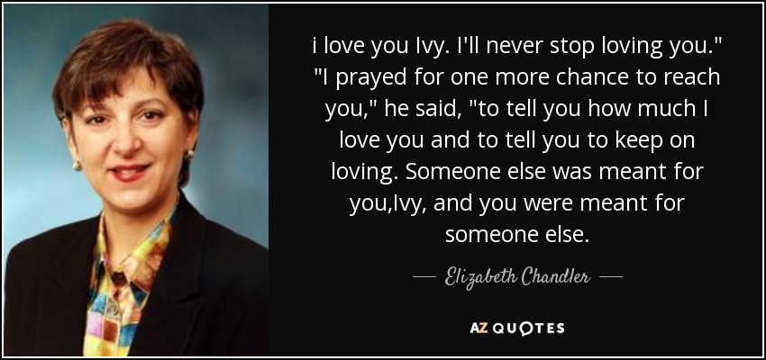 Elizabeth Chandler Quote I Love You Ivy Ill Never Stop Loving You