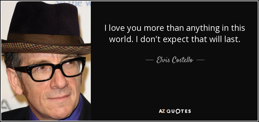 Elvis Costello quote: I love you more than anything in