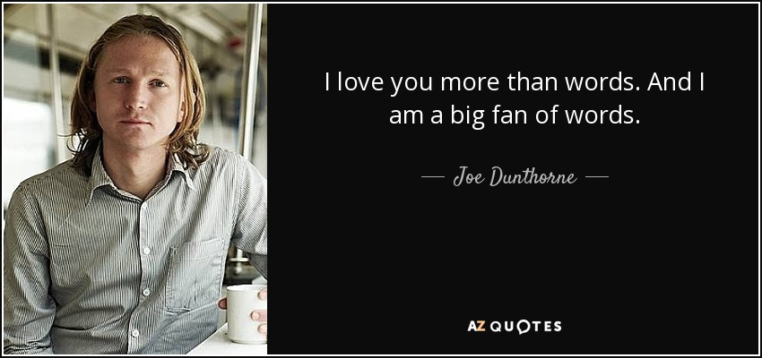 Joe Dunthorne Quote I Love You More Than Words And I Am A