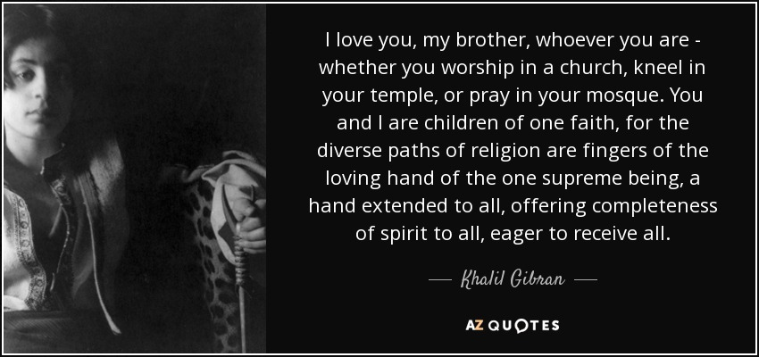 Khalil Gibran Quote I Love You My Brother Whoever You Are