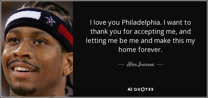 Allen Iverson Quote I Love You Philadelphia I Want To Thank You For