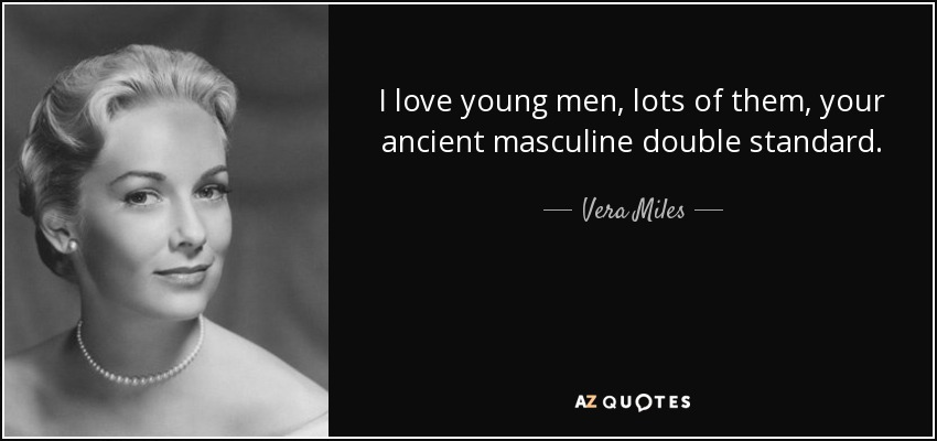 I love young men, lots of them, your ancient masculine double standard. - Vera Miles