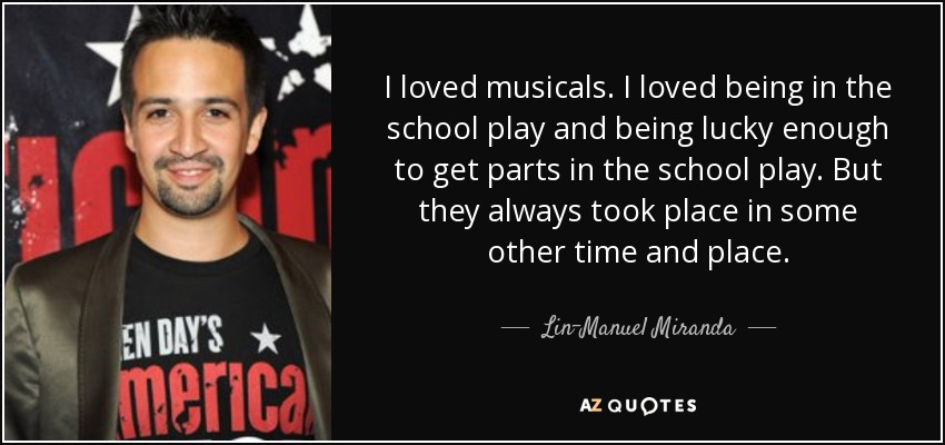Lin-Manuel Miranda quote: I loved musicals. I loved being in ...