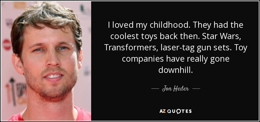 Jon Heder Quote I Loved My Childhood They Had The Coolest Toys Back