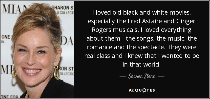 Sharon Stone Quote I Loved Old Black And White Movies Especially The Fred