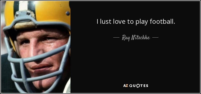 I lust love to play football. - Ray Nitschke