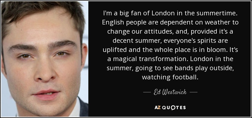 Iu0027m A Big Fan Of London In The Summertime. English People Are Dependent