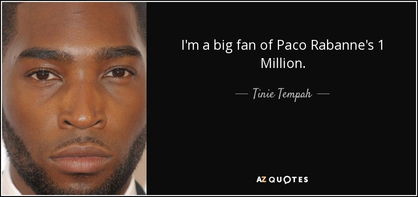I'm a big fan of Paco Rabanne's 1 Million. - Tinie Tempah