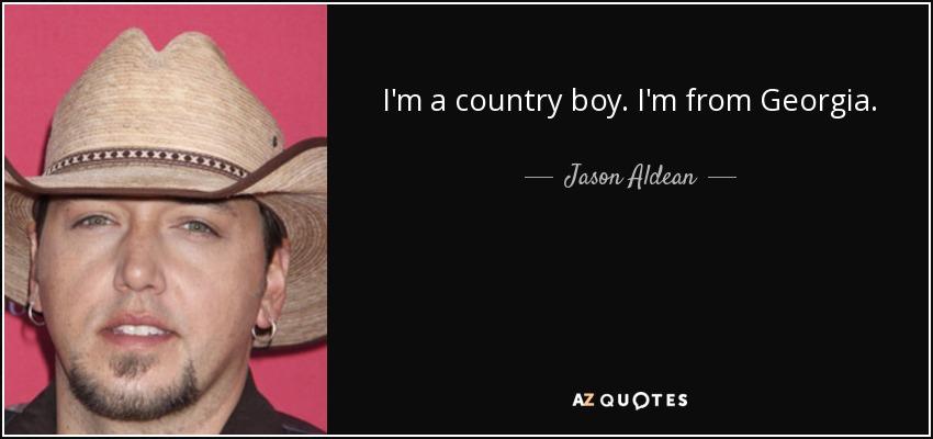 I'm a country boy. I'm from Georgia. - Jason Aldean