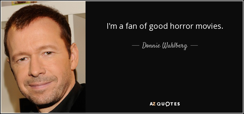 I'm a fan of good horror movies. - Donnie Wahlberg