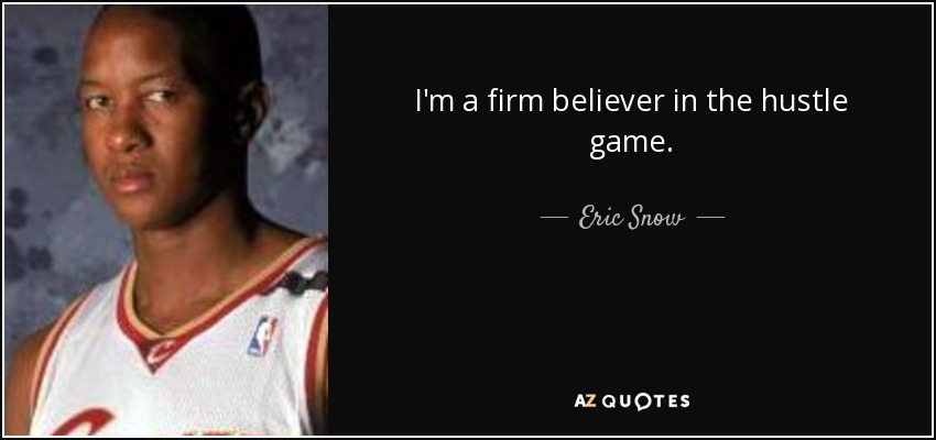 I'm a firm believer in the hustle game. - Eric Snow