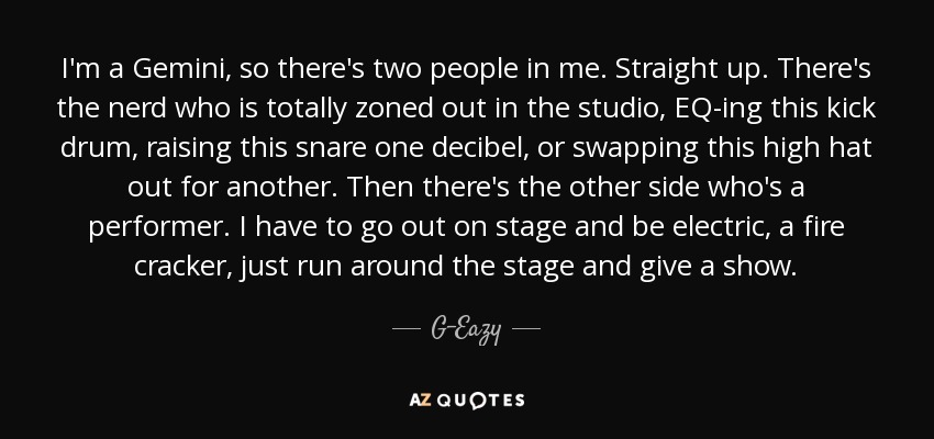G Eazy Quote Im A Gemini So Theres Two People In Me Straight