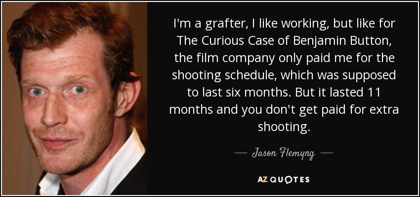Jason Flemyng quote: I\'m a grafter, I like working, but like ...