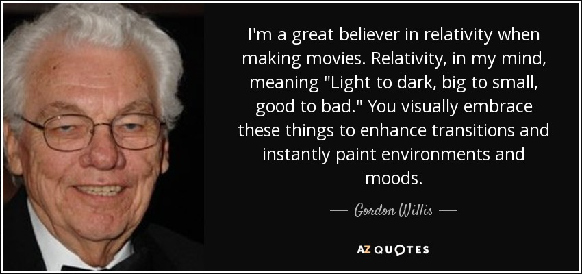 I'm a great believer in relativity when making movies. Relativity, in my mind, meaning
