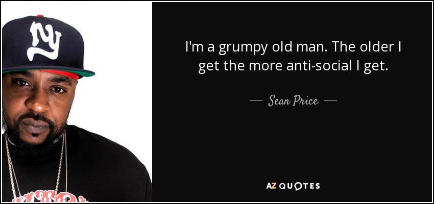 Grumpy Old Men Quotes Sean Price quote: I'm a grumpy old man. The older I get the Grumpy Old Men Quotes