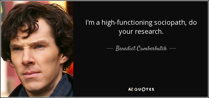 Benedict Cumberbatch quote: I'm a high-functioning sociopath