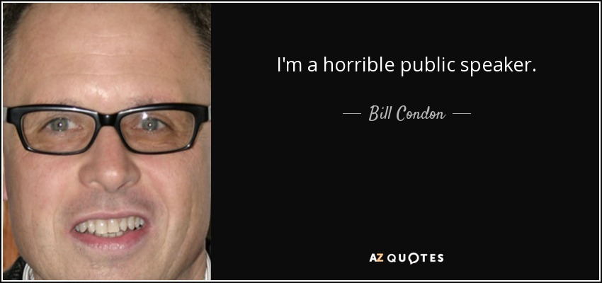 I'm a horrible public speaker. - Bill Condon