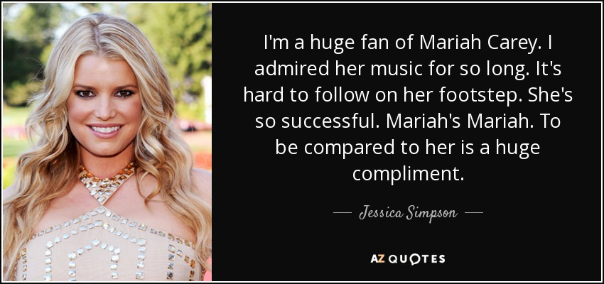 Jessica Simpson quote: I\'m a huge fan of Mariah Carey. I ...
