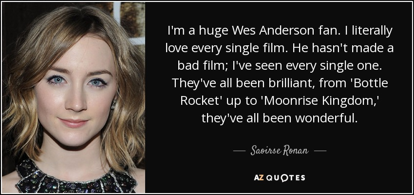 Saoirse Ronan quote: I\'m a huge Wes Anderson fan. I ...