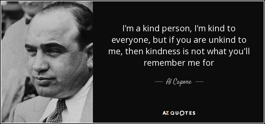 Al capone quote i 39 m a kind person i 39 m kind to everyone but if - Pablo escobar zitate deutsch ...