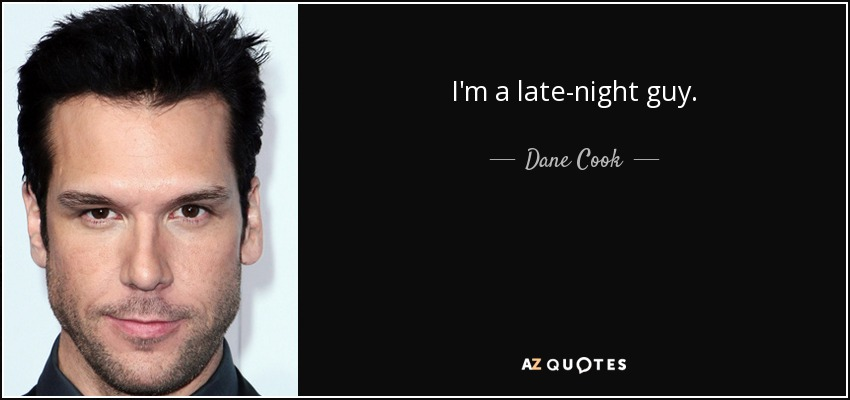 night cook dane cook quote im a late night guy