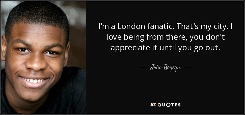 John Boyega Quote Im A London Fanatic Thats My City I Love Being