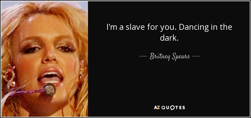 Britney Spears Quote Im A Slave For You Dancing In The Dark