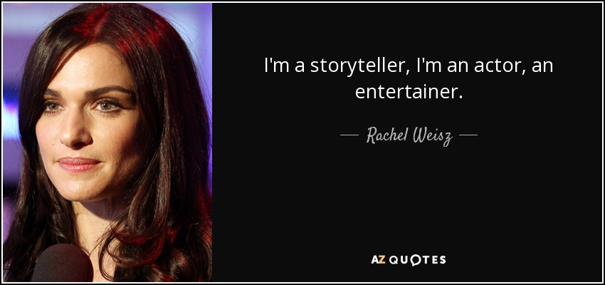 I'm a storyteller, I'm an actor, an entertainer. - Rachel Weisz