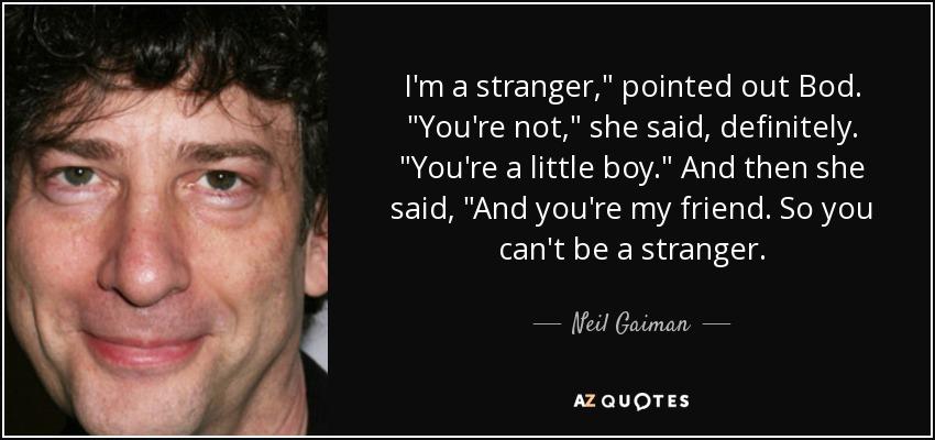 I'm a stranger,