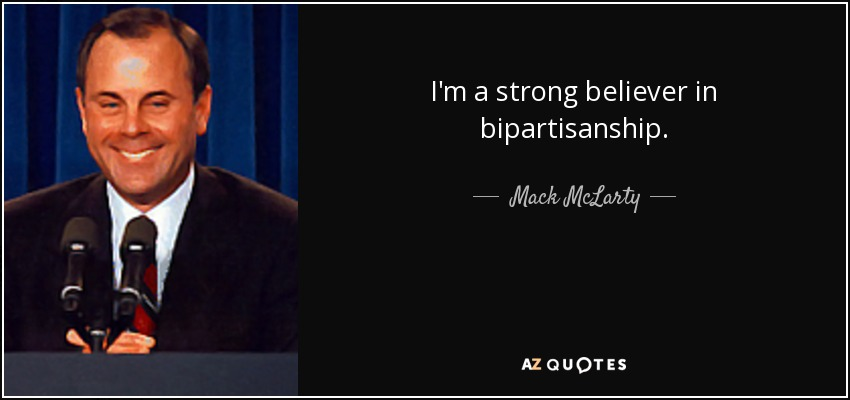 I'm a strong believer in bipartisanship. - Mack McLarty