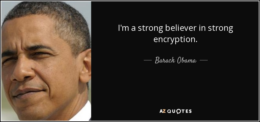 I'm a strong believer in strong encryption. - Barack Obama