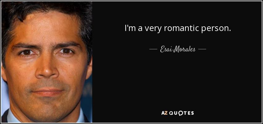 I'm a very romantic person. - Esai Morales