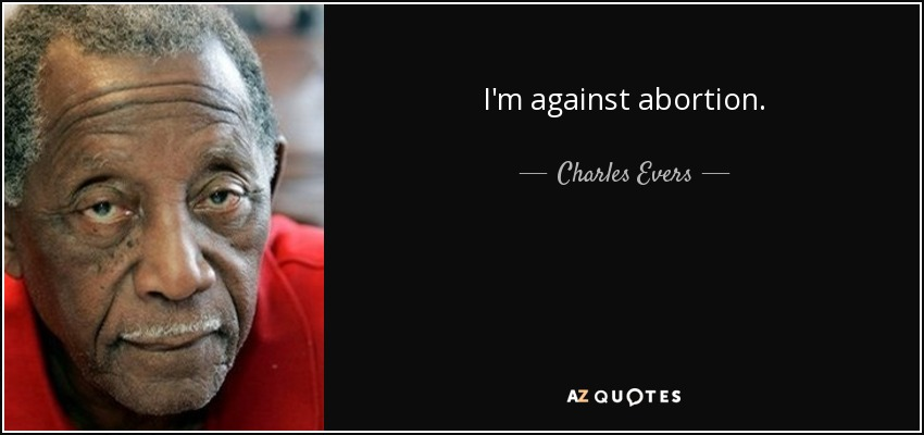 I'm against abortion. - Charles Evers