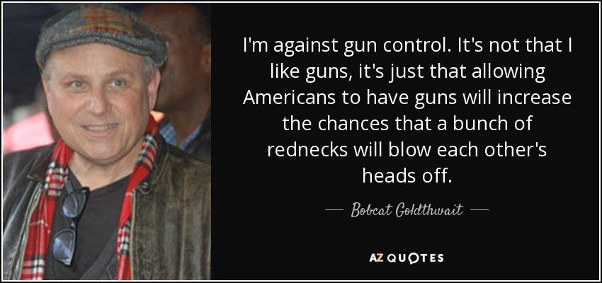 Bobcat Goldthwait Quote I'm Against Gun Control It's Not That I Best Gun Control Quotes