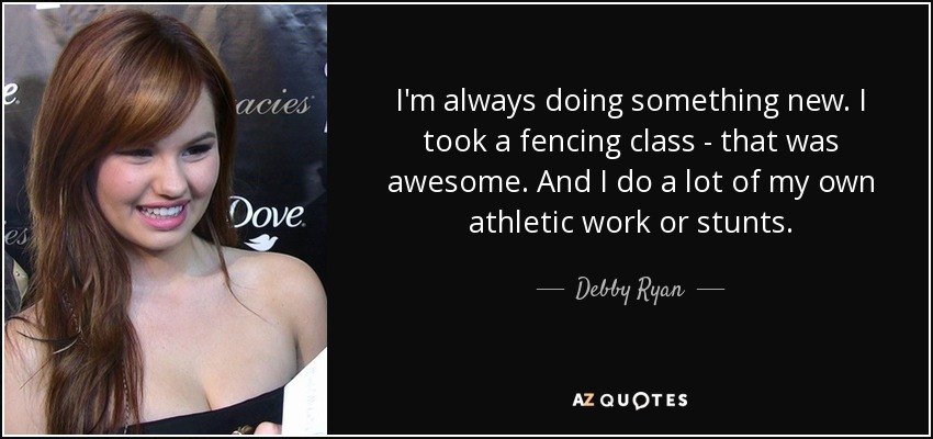 Fencing Quotes Stunning Debby Ryan Quote I'm Always Doing Something Newi Took A Fencing
