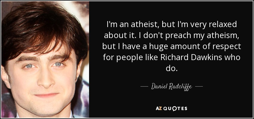 Daniel Radcliffe quote: I'm an atheist, but I'm very relaxed about it. I...