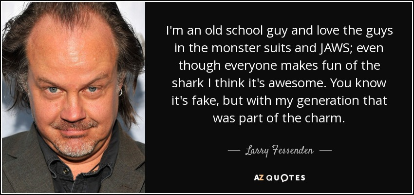 Larry Fessenden quote: I'm an old school guy and love the