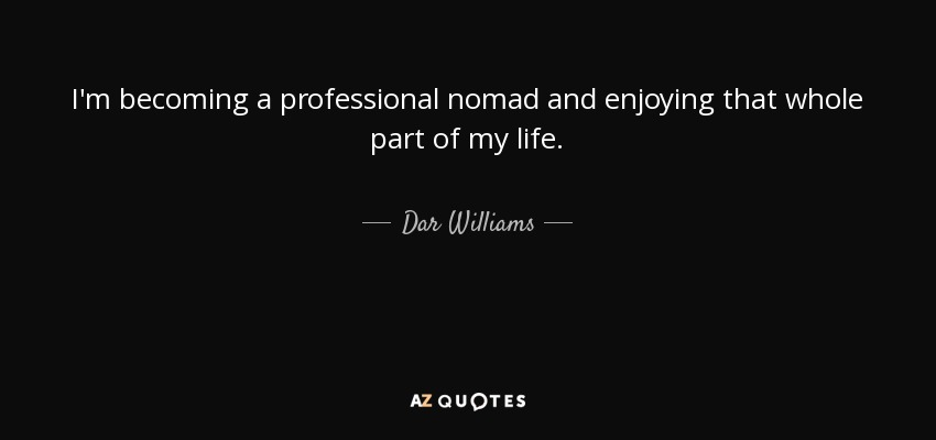 Dar Williams Quote I'm Becoming A Professional Nomad And Enjoying New Professional Quotes