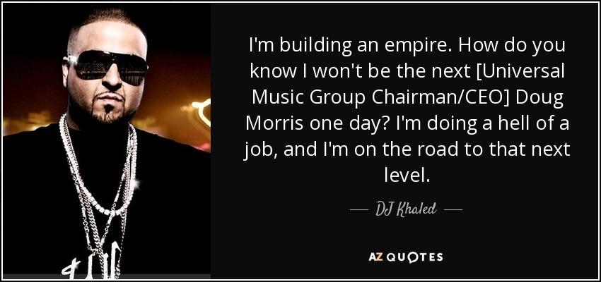 DJ Khaled Quote: I'm Building An Empire. How Do You Know I
