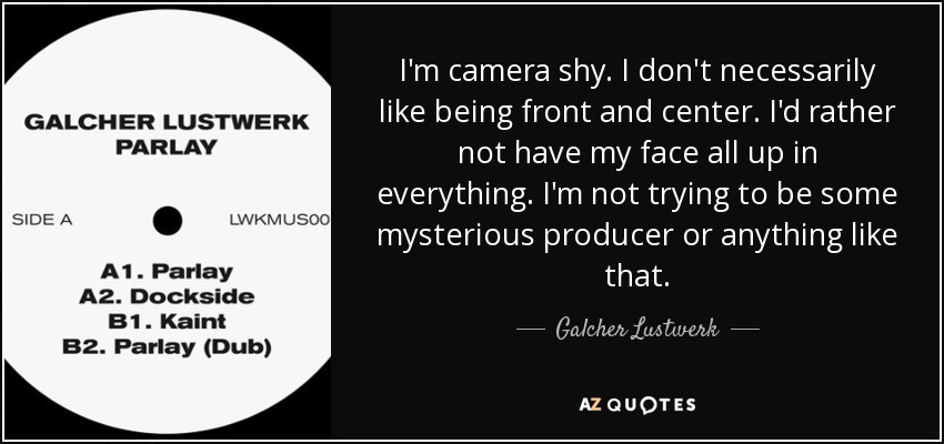 Galcher Lustwerk quote: I'm camera shy. I don't necessarily like ...