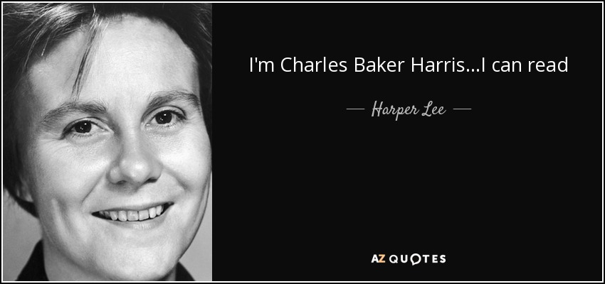 I'm Charles Baker Harris...I can read - Harper Lee