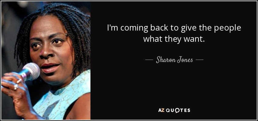 Sharon Jones Quote Im Coming Back To Give The People What They Want
