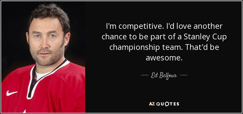 Ed Belfour Quote Im Competitive Id Love Another Chance To Be