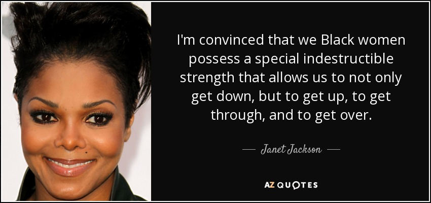 Janet Jackson quote: I\'m convinced that we Black women ...