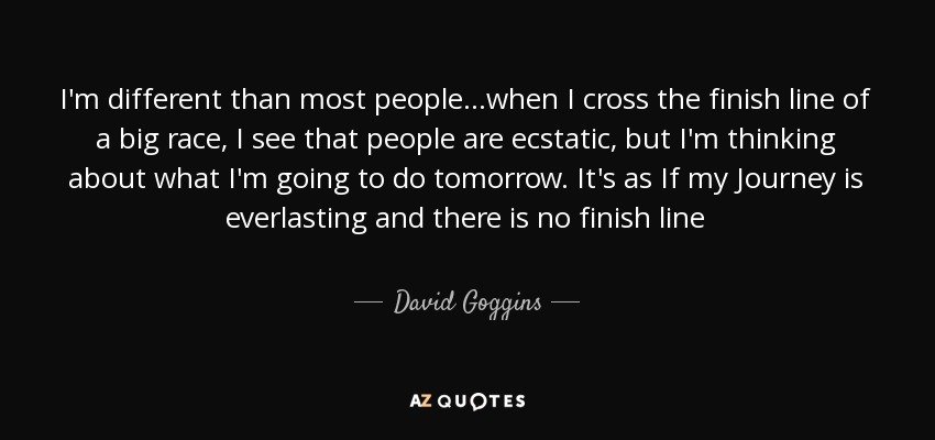 David Goggins quote: I'm different than most people   when I cross