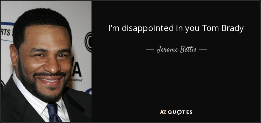 I'm disappointed in you Tom Brady - Jerome Bettis